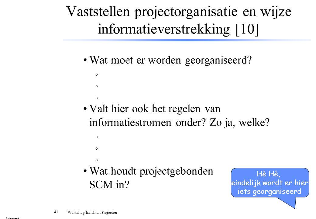 Vaststellen projectorganisatie en wijze informatieverstrekking [10]
